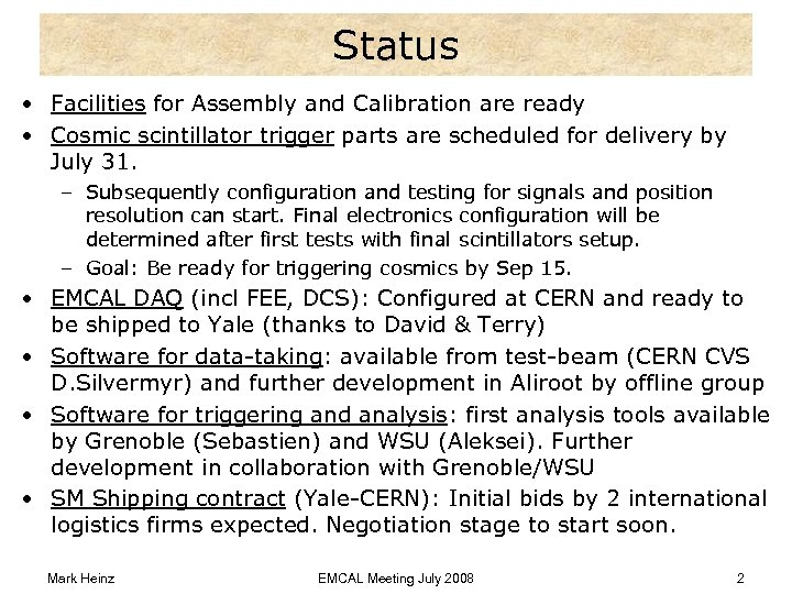 Status • Facilities for Assembly and Calibration are ready • Cosmic scintillator trigger parts