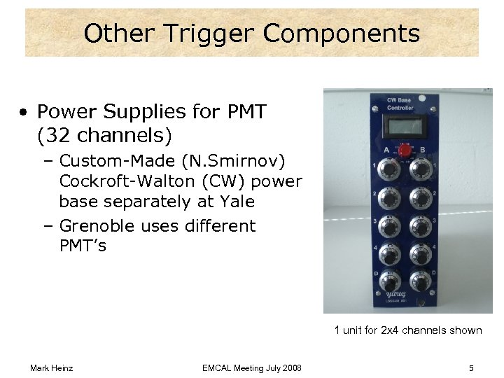 Other Trigger Components • Power Supplies for PMT (32 channels) – Custom-Made (N. Smirnov)