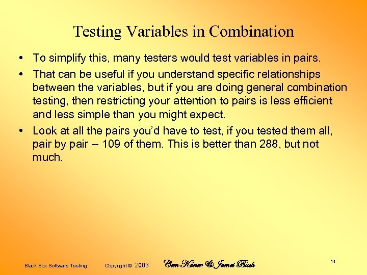 Testing Variables in Combination • To simplify this, many testers would test variables in