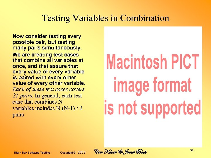 Testing Variables in Combination Now consider testing every possible pair, but testing many pairs