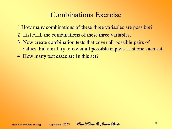 Combinations Exercise 1 How many combinations of these three variables are possible? 2 List