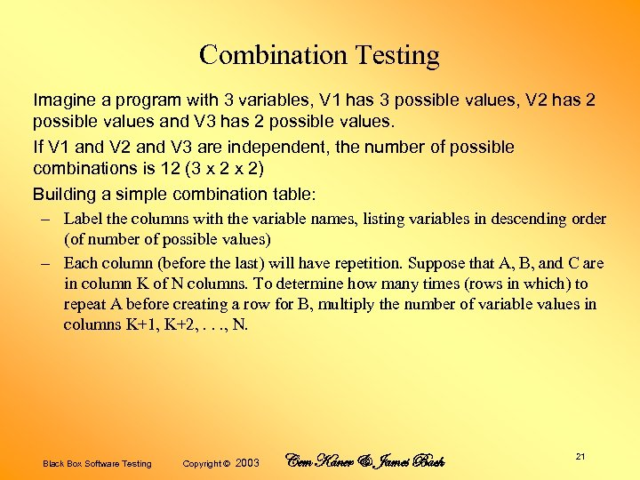 Combination Testing Imagine a program with 3 variables, V 1 has 3 possible values,