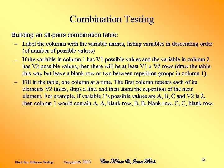Combination Testing Building an all-pairs combination table: – Label the columns with the variable