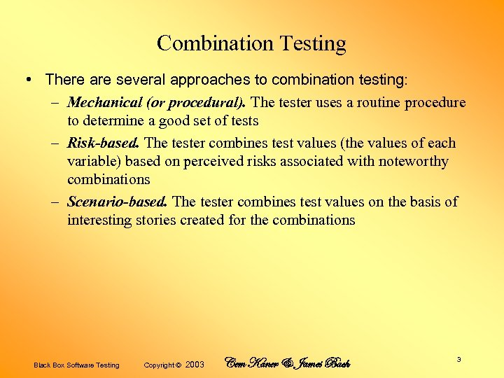 Combination Testing • There are several approaches to combination testing: – Mechanical (or procedural).