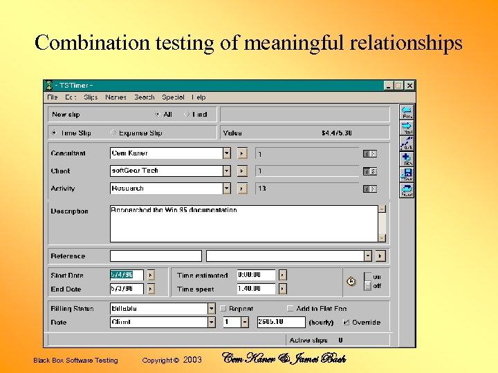 Combination testing of meaningful relationships Black Box Software Testing Copyright © 2003 Cem Kaner