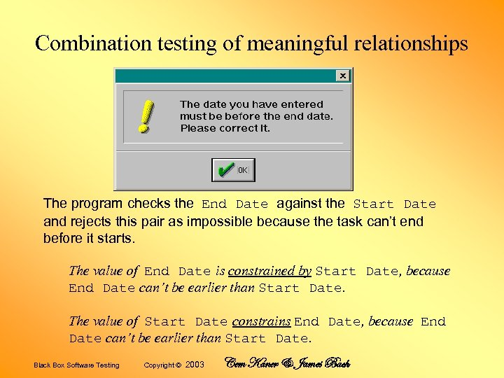 Combination testing of meaningful relationships The program checks the End Date against the Start