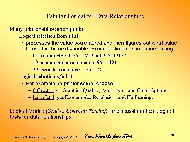 Tabular Format for Data Relationships Many relationships among data: – Logical selection from a