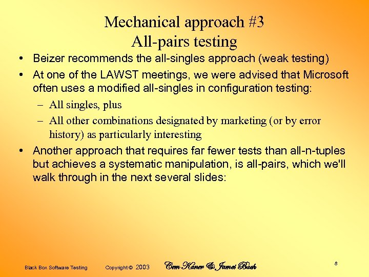 Mechanical approach #3 All-pairs testing • Beizer recommends the all-singles approach (weak testing) •