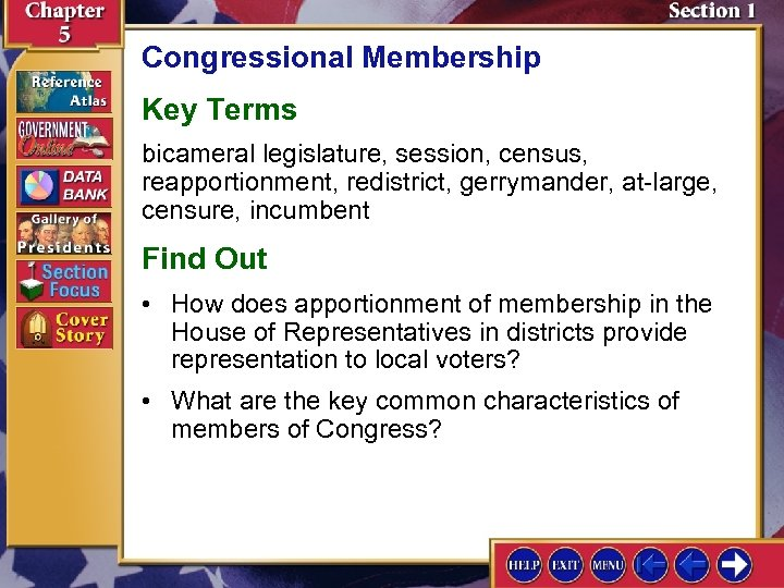Congressional Membership Key Terms bicameral legislature, session, census, reapportionment, redistrict, gerrymander, at-large, censure, incumbent