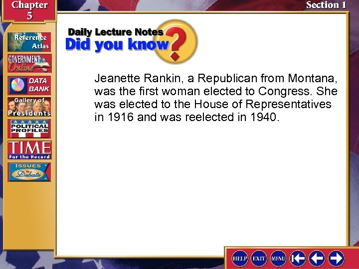 Jeanette Rankin, a Republican from Montana, was the first woman elected to Congress. She