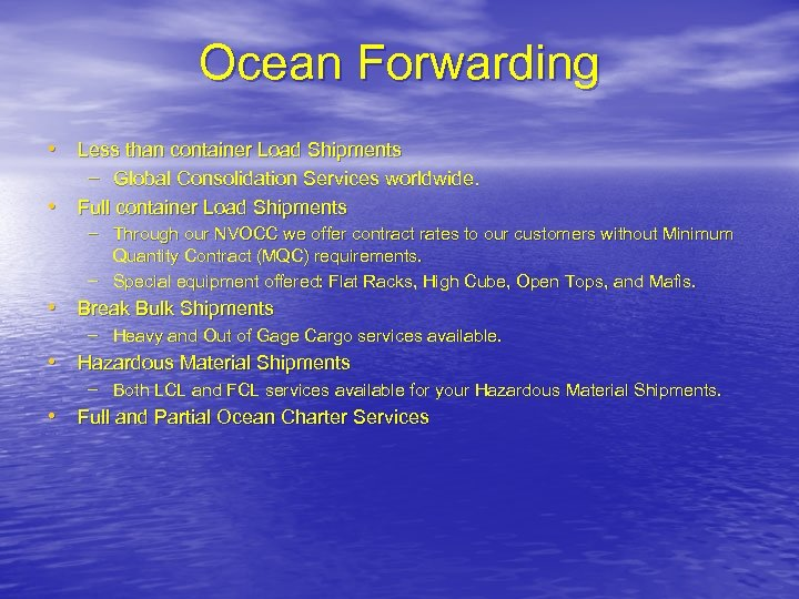 Ocean Forwarding • Less than container Load Shipments – Global Consolidation Services worldwide. •
