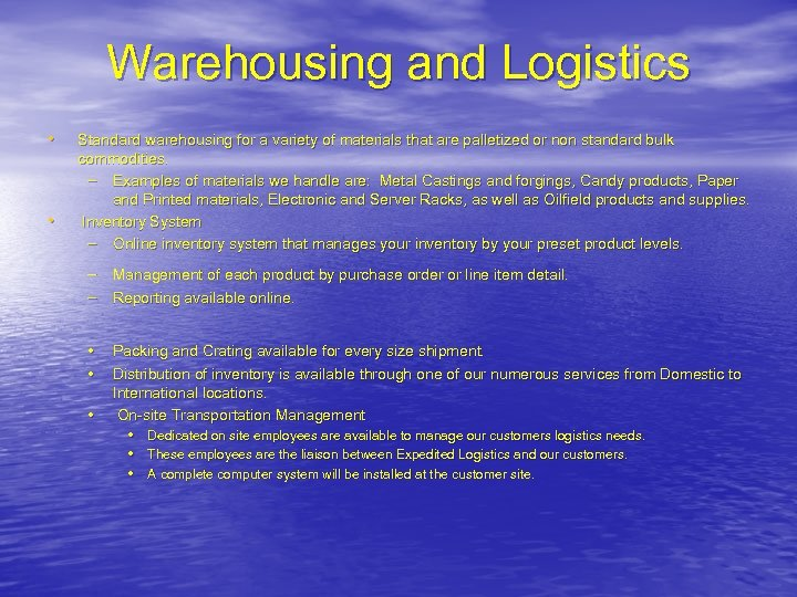 Warehousing and Logistics • • Standard warehousing for a variety of materials that are