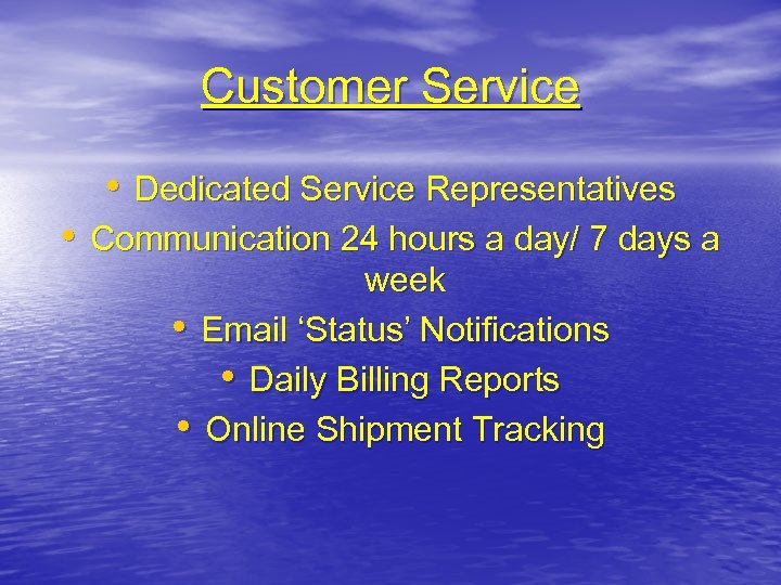 Customer Service • Dedicated Service Representatives • Communication 24 hours a day/ 7 days