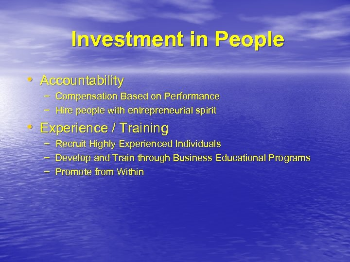 Investment in People • Accountability – Compensation Based on Performance – Hire people with