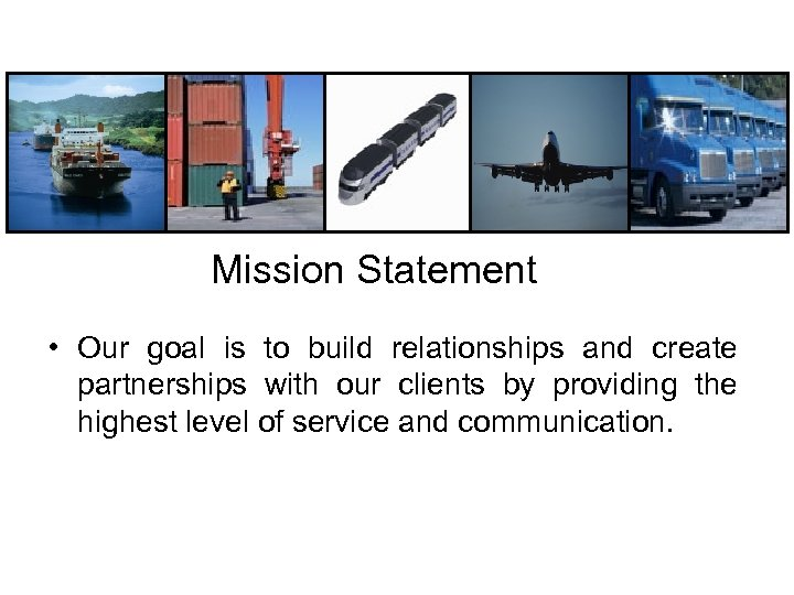 Mission Statement • Our goal is to build relationships and create partnerships with our