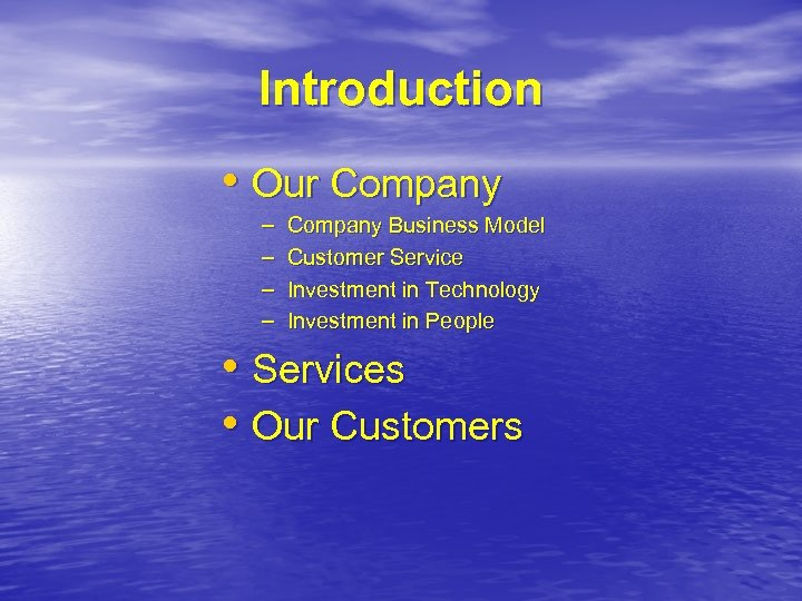 Introduction • Our Company – – Company Business Model Customer Service Investment in Technology