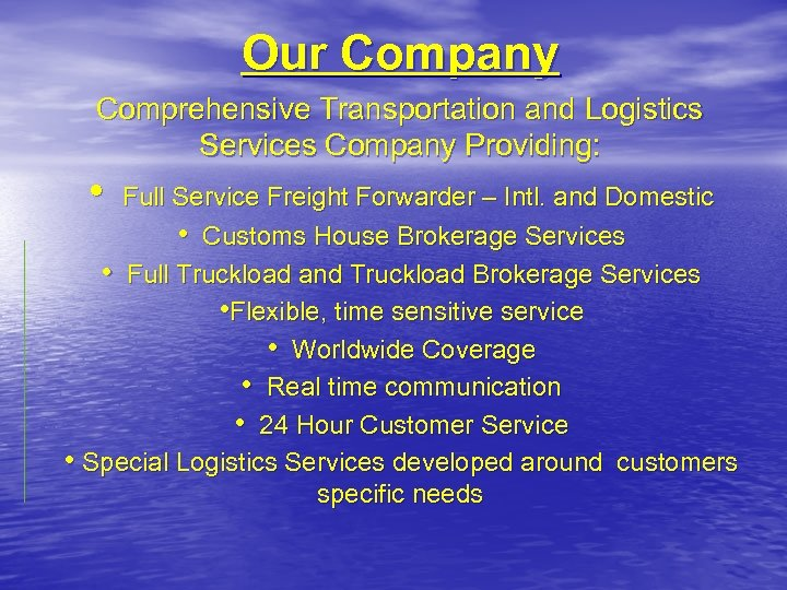 Our Company Comprehensive Transportation and Logistics Services Company Providing: • Full Service Freight Forwarder