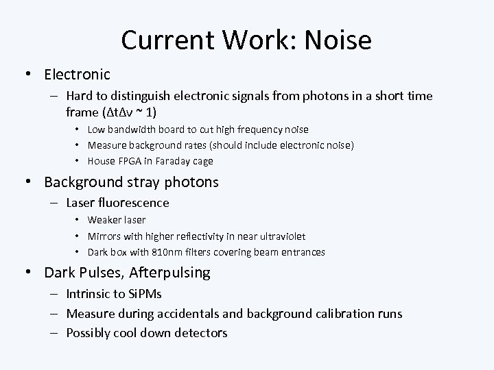 Current Work: Noise • Electronic – Hard to distinguish electronic signals from photons in