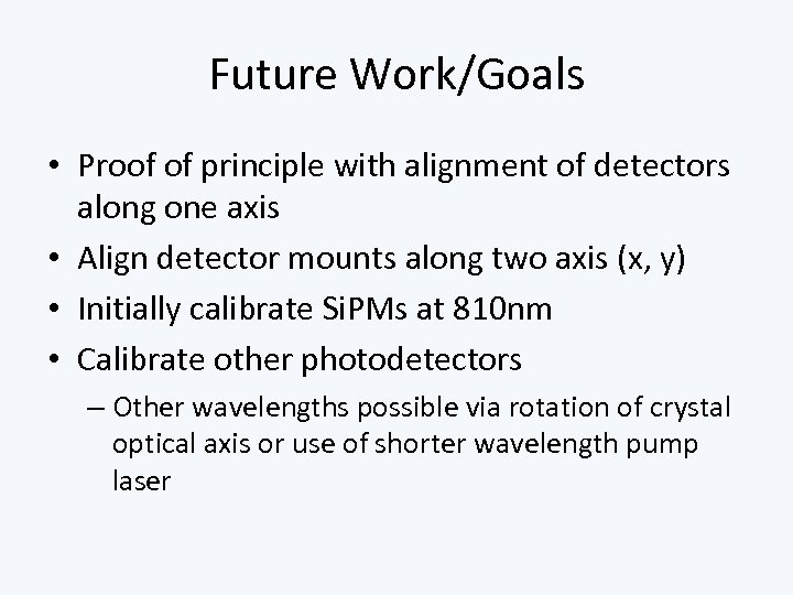 Future Work/Goals • Proof of principle with alignment of detectors along one axis •