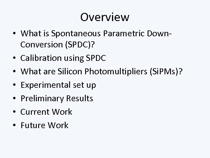 Overview • What is Spontaneous Parametric Down. Conversion (SPDC)? • Calibration using SPDC •