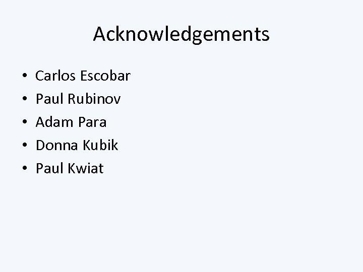 Acknowledgements • • • Carlos Escobar Paul Rubinov Adam Para Donna Kubik Paul Kwiat