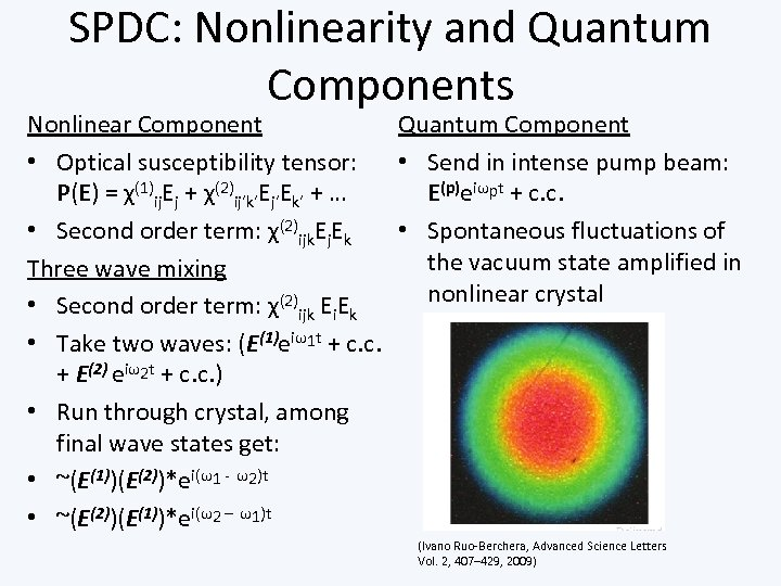 SPDC: Nonlinearity and Quantum Components Quantum Component Nonlinear Component • Send in intense pump
