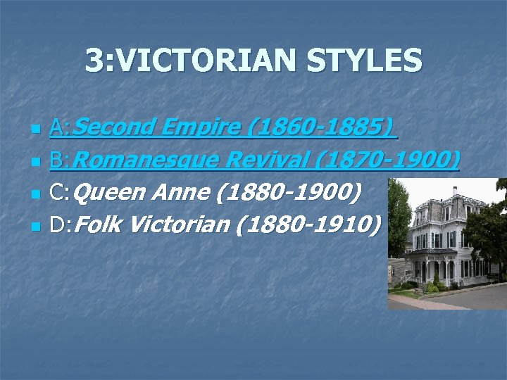3: VICTORIAN STYLES n n A: Second Empire (1860 -1885) B: Romanesque Revival (1870