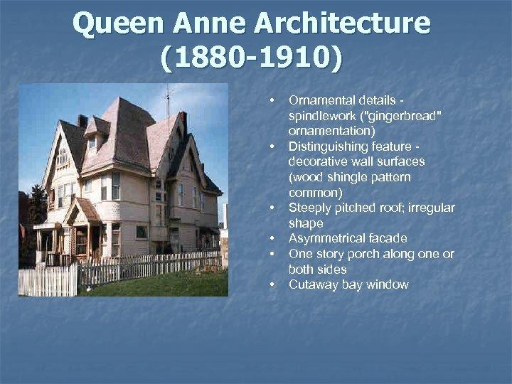 Queen Anne Architecture (1880 -1910) • • • Ornamental details spindlework (