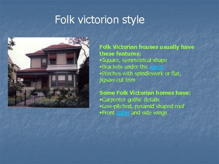Folk victorion style Folk Victorian houses usually have these features: • Square, symmetrical shape