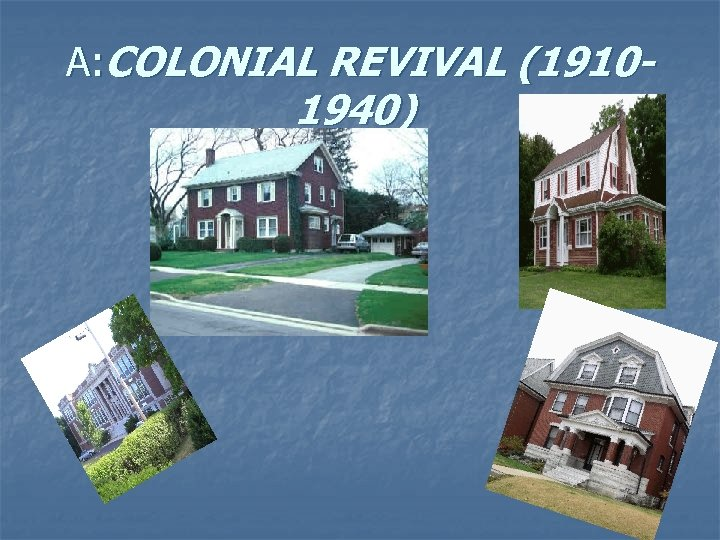 A: COLONIAL REVIVAL (1910 - 1940)