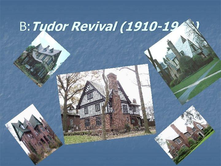 B: Tudor Revival (1910 -1940)