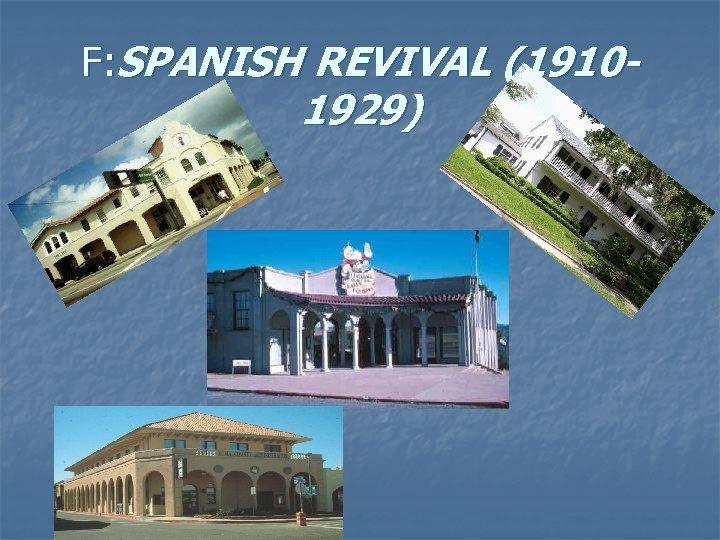 F: SPANISH REVIVAL (1910 - 1929)
