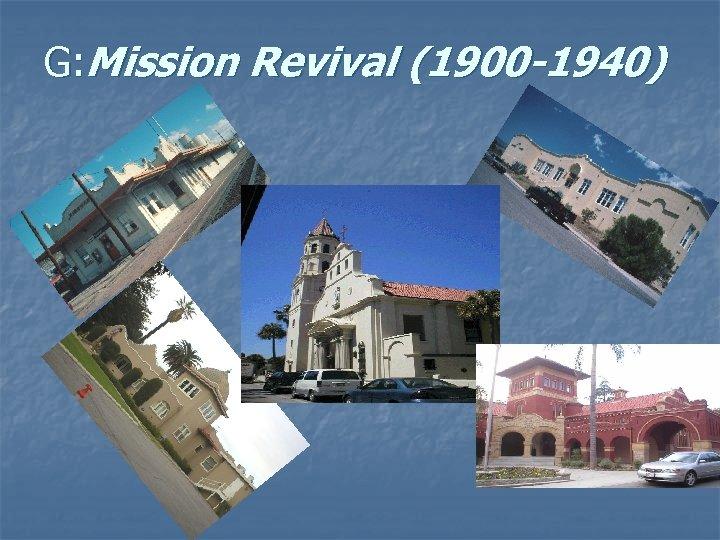G: Mission Revival (1900 -1940)
