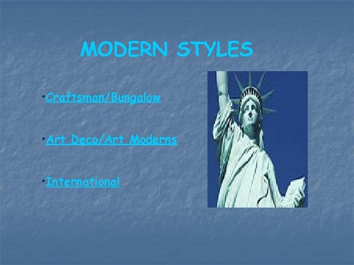 MODERN STYLES • Craftsman/Bungalow • Art Deco/Art Moderns • International