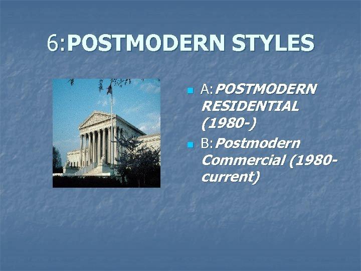 6: POSTMODERN STYLES n n A: POSTMODERN RESIDENTIAL (1980 -) B: Postmodern Commercial (1980