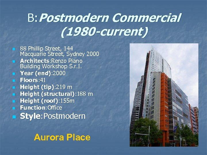 B: Postmodern Commercial (1980 -current) n n n n n 88 Phillip Street, 144