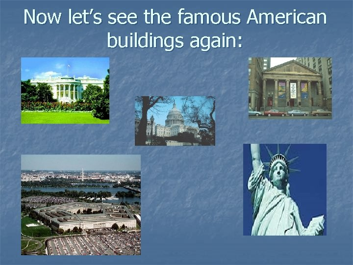 Now let's see the famous American buildings again: