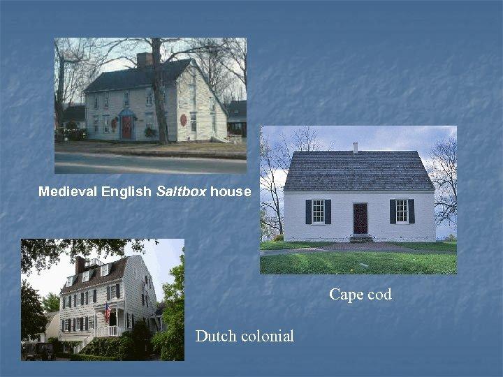 Medieval English Saltbox house Cape cod Dutch colonial