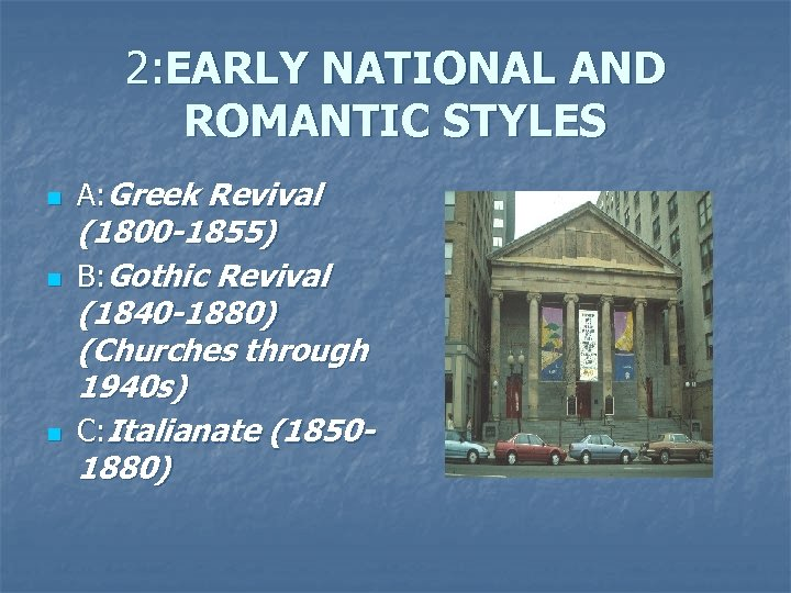 2: EARLY NATIONAL AND ROMANTIC STYLES n n n A: Greek Revival (1800 -1855)