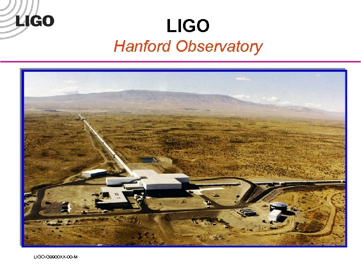 LIGO Hanford Observatory LIGO-G 9900 XX-00 -M