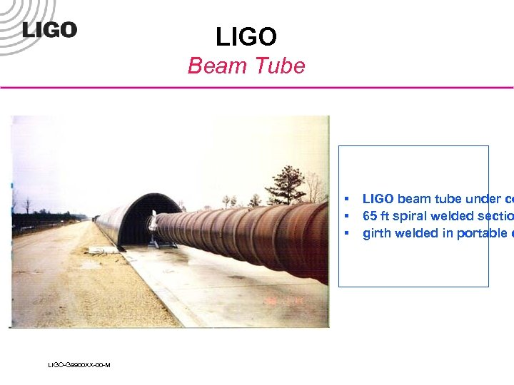 LIGO Beam Tube § § § LIGO-G 9900 XX-00 -M LIGO beam tube under