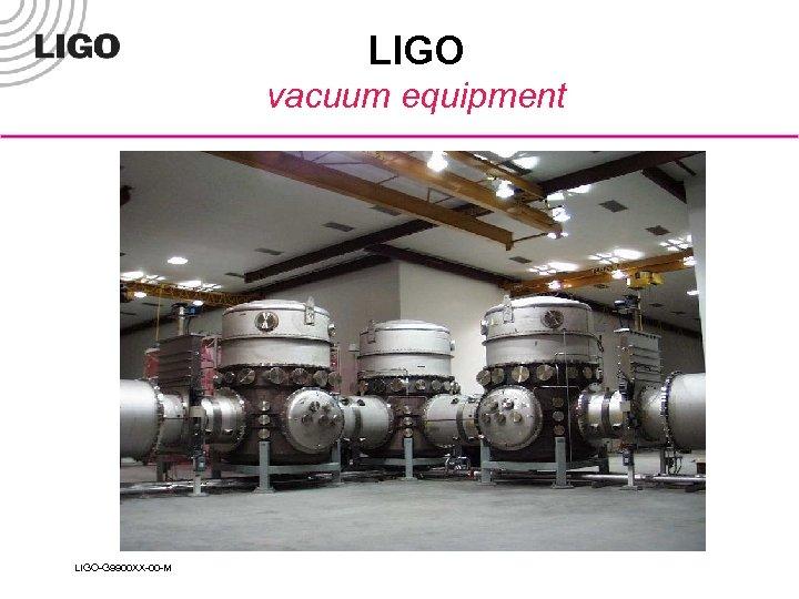 LIGO vacuum equipment LIGO-G 9900 XX-00 -M