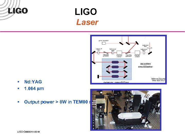 LIGO Laser § § Nd: YAG 1. 064 mm § Output power > 8