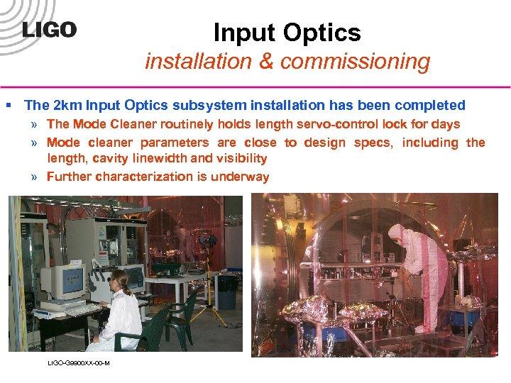 Input Optics installation & commissioning § The 2 km Input Optics subsystem installation has
