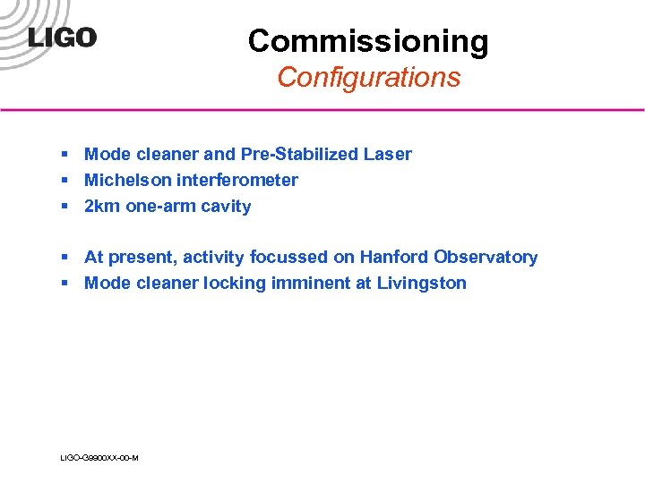 Commissioning Configurations § Mode cleaner and Pre-Stabilized Laser § Michelson interferometer § 2 km