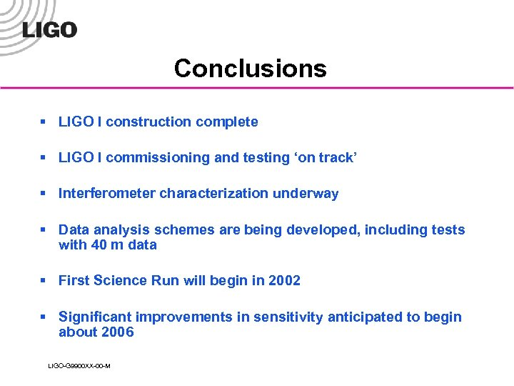 Conclusions § LIGO I construction complete § LIGO I commissioning and testing 'on track'