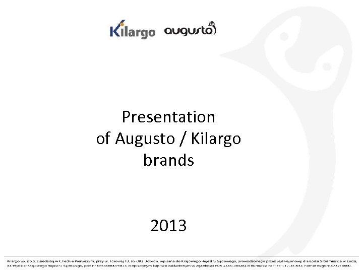 Presentation of Augusto / Kilargo brands 2013