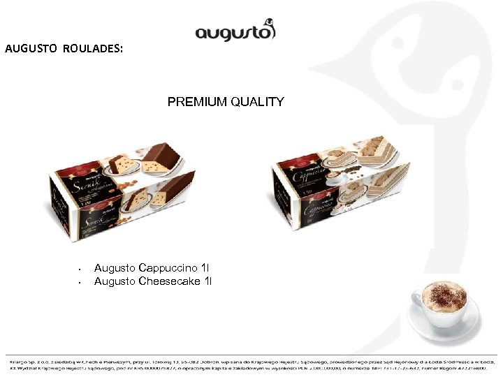 AUGUSTO ROULADES: PREMIUM QUALITY • • Augusto Cappuccino 1 l Augusto Cheesecake 1 l
