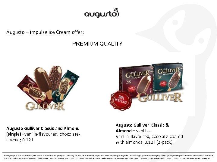 Augusto – Impulse Ice Cream offer: PREMIUM QUALITY Augusto Gulliver Classic and Almond (single)