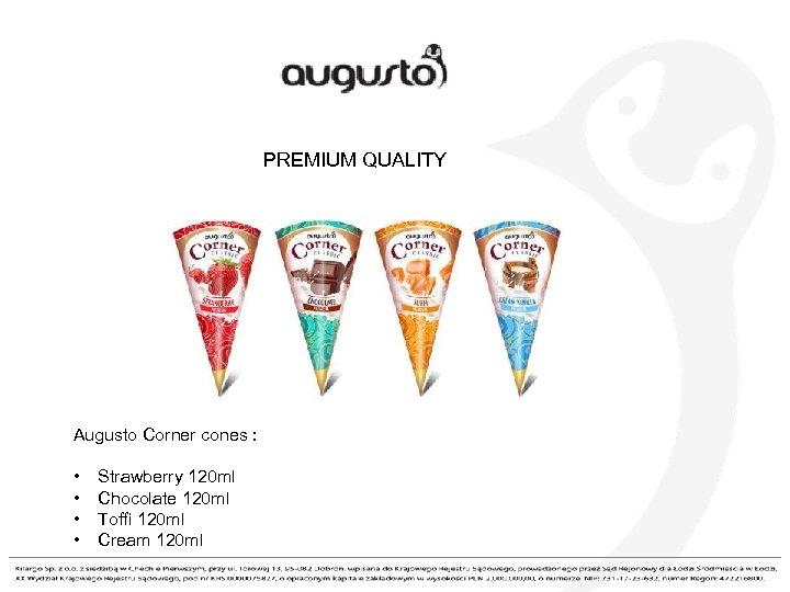 PREMIUM QUALITY Augusto Corner cones : • Strawberry 120 ml • Chocolate 120 ml